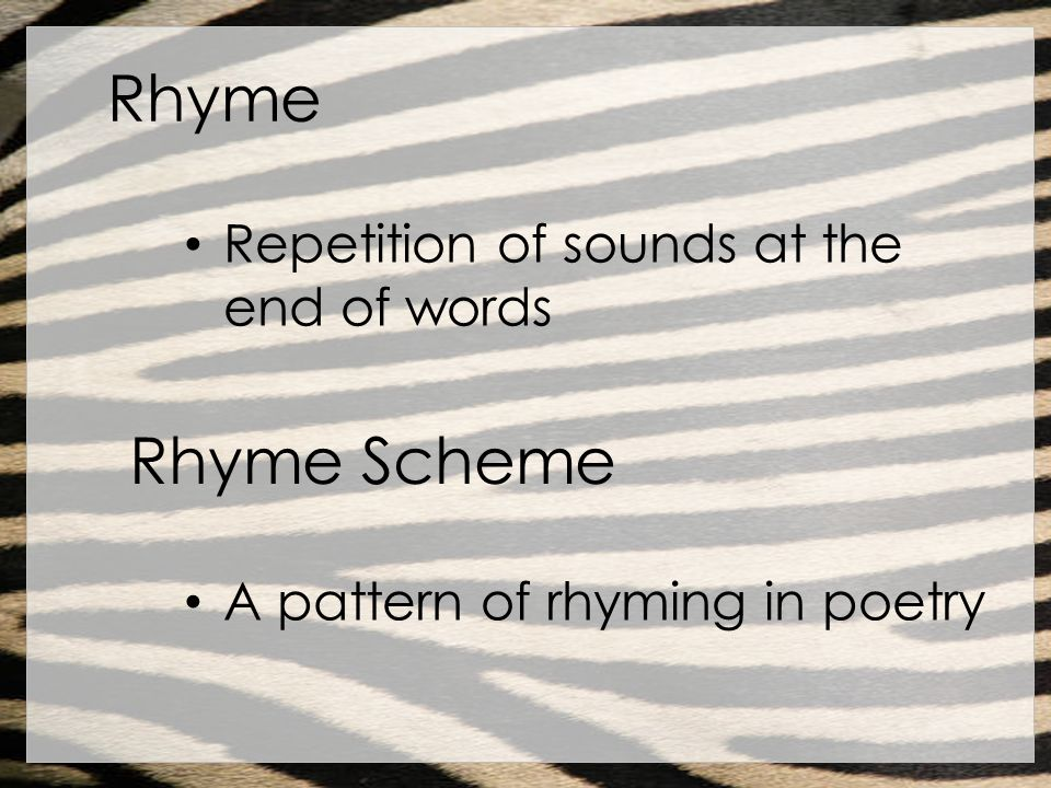 Rhyme Rhyme Scheme Repetition of sounds at the end of words