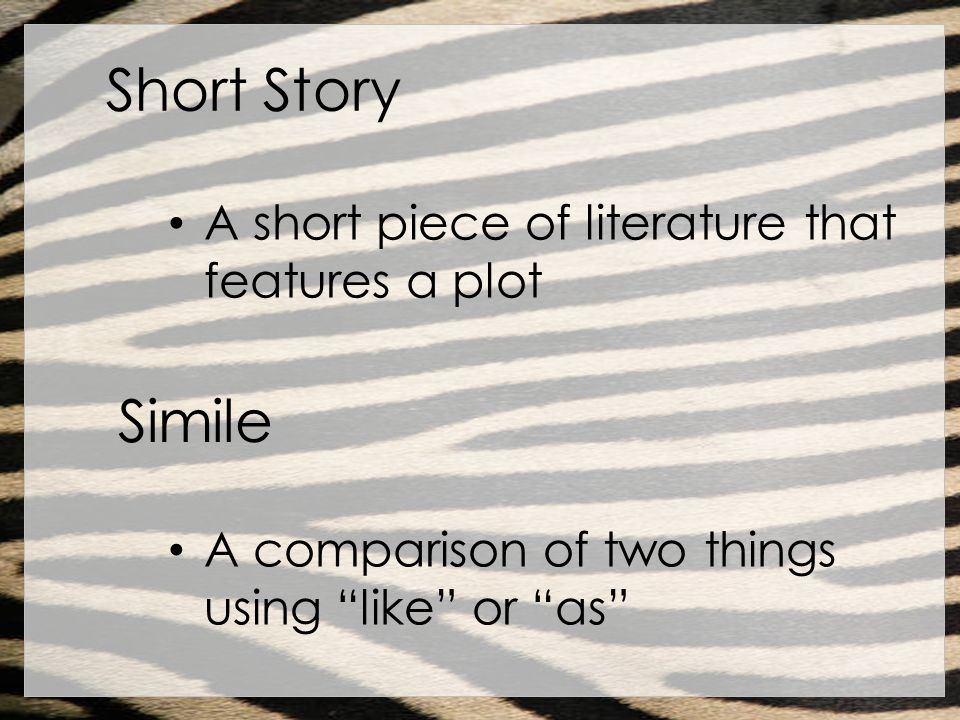 Short Story Simile A short piece of literature that features a plot