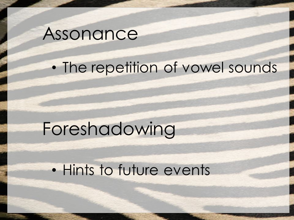 Assonance Foreshadowing The repetition of vowel sounds