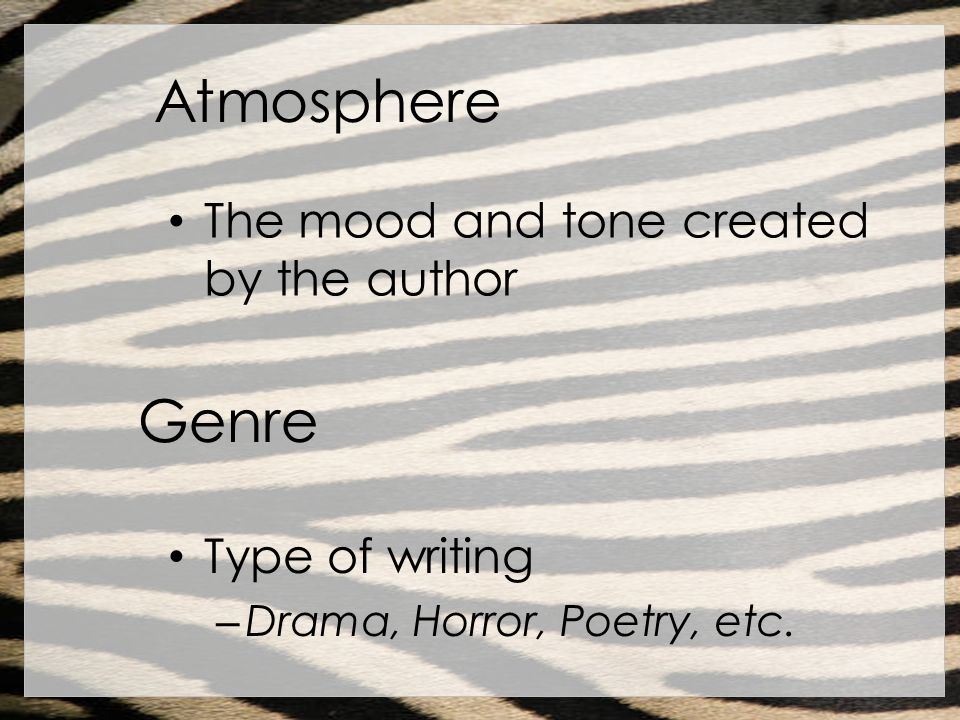 Atmosphere Genre The mood and tone created by the author