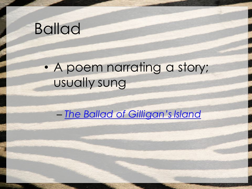Ballad A poem narrating a story; usually sung