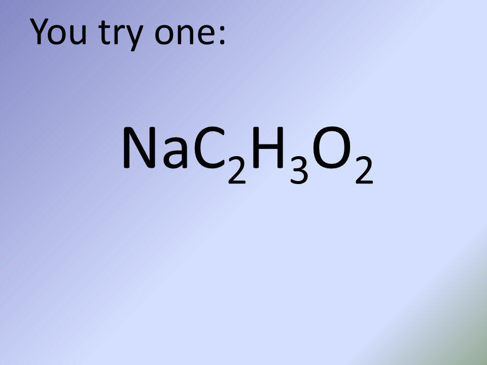 You try one: NaC2H3O2
