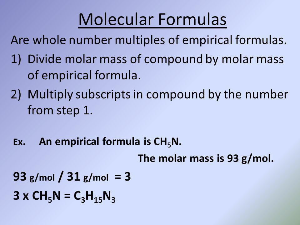 Molecular Formulas Are whole number multiples of empirical formulas.