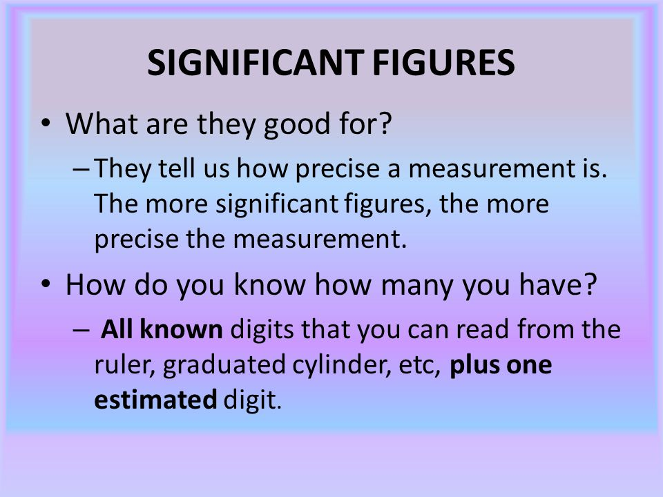 SIGNIFICANT FIGURES What are they good for