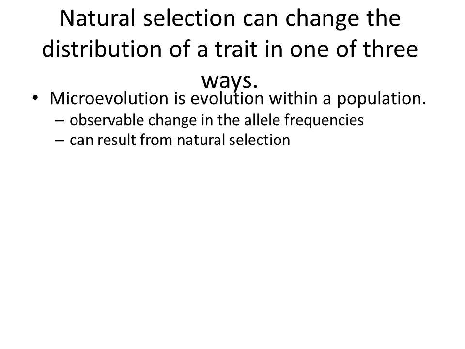 Natural selection can change the distribution of a trait in one of three ways.