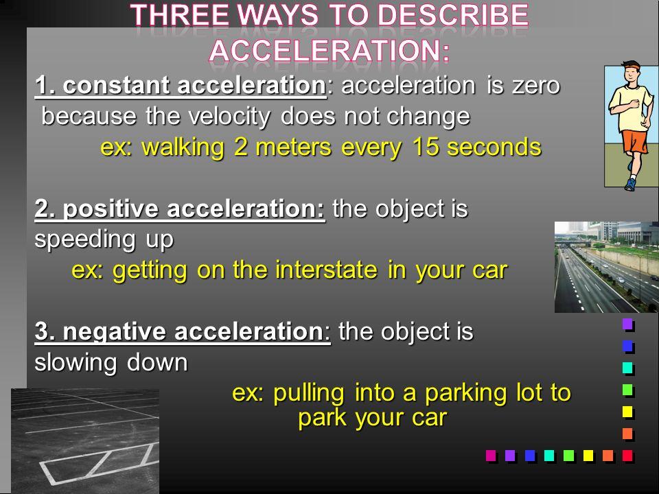 three ways to describe acceleration: