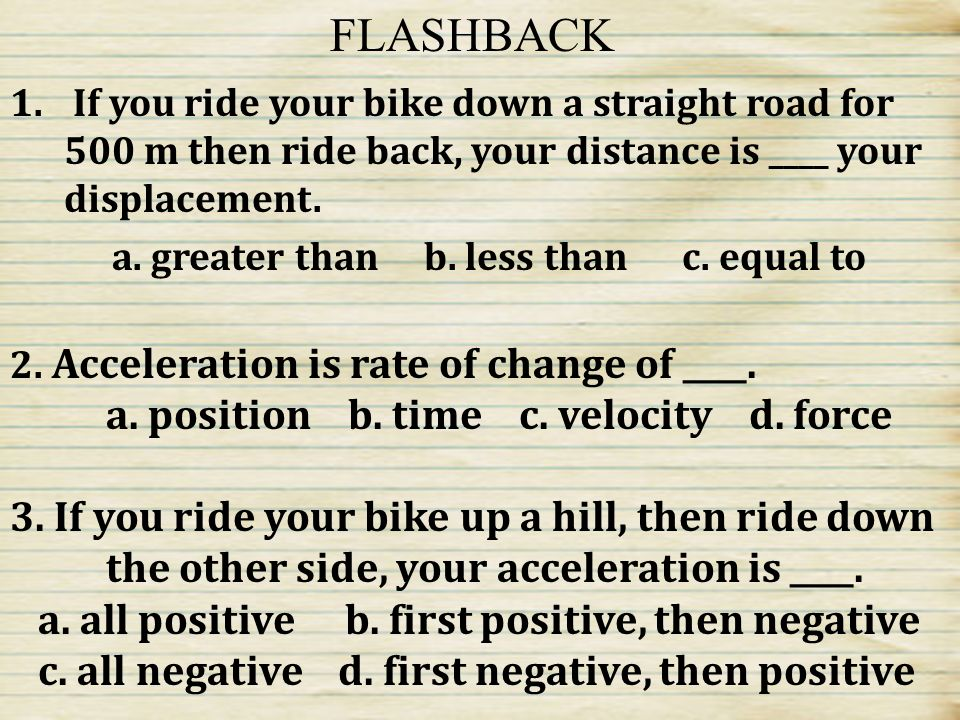 FLASHBACK a. position b. time c. velocity d. force