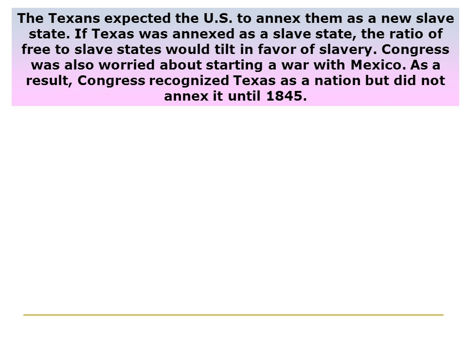 The Texans expected the U. S. to annex them as a new slave state