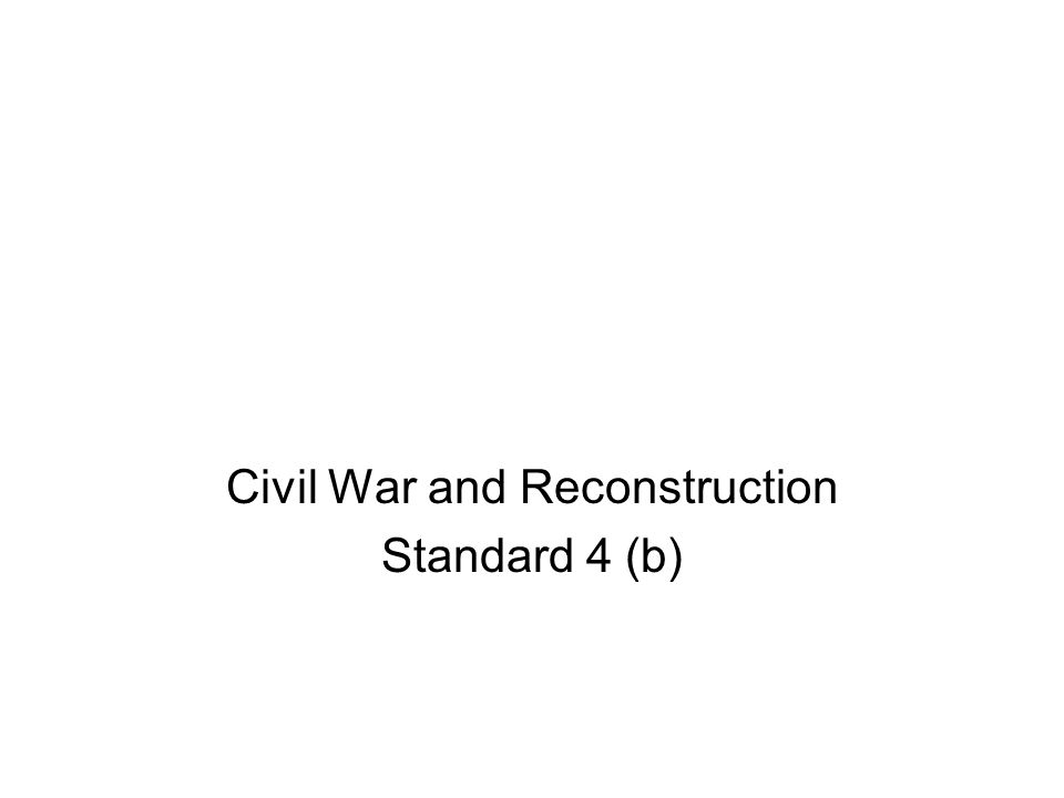 Civil War and Reconstruction Standard 4 (b)