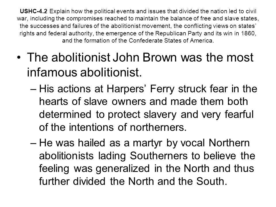 The abolitionist John Brown was the most infamous abolitionist.
