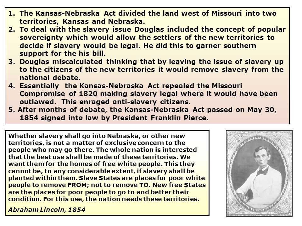The Kansas-Nebraska Act divided the land west of Missouri into two territories, Kansas and Nebraska.
