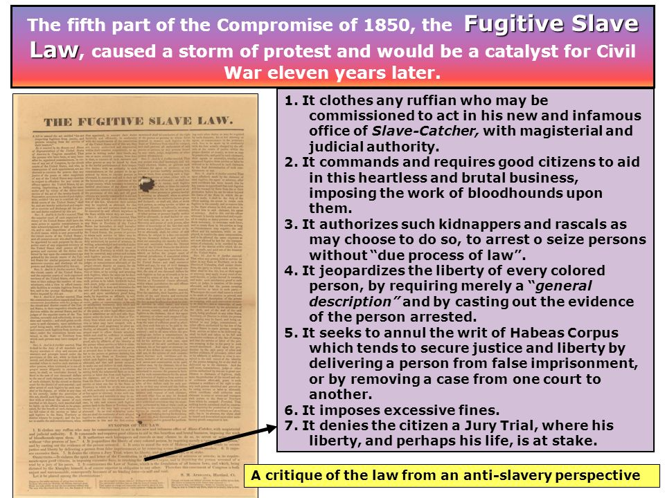 The fifth part of the Compromise of 1850, the Fugitive Slave Law, caused a storm of protest and would be a catalyst for Civil War eleven years later.