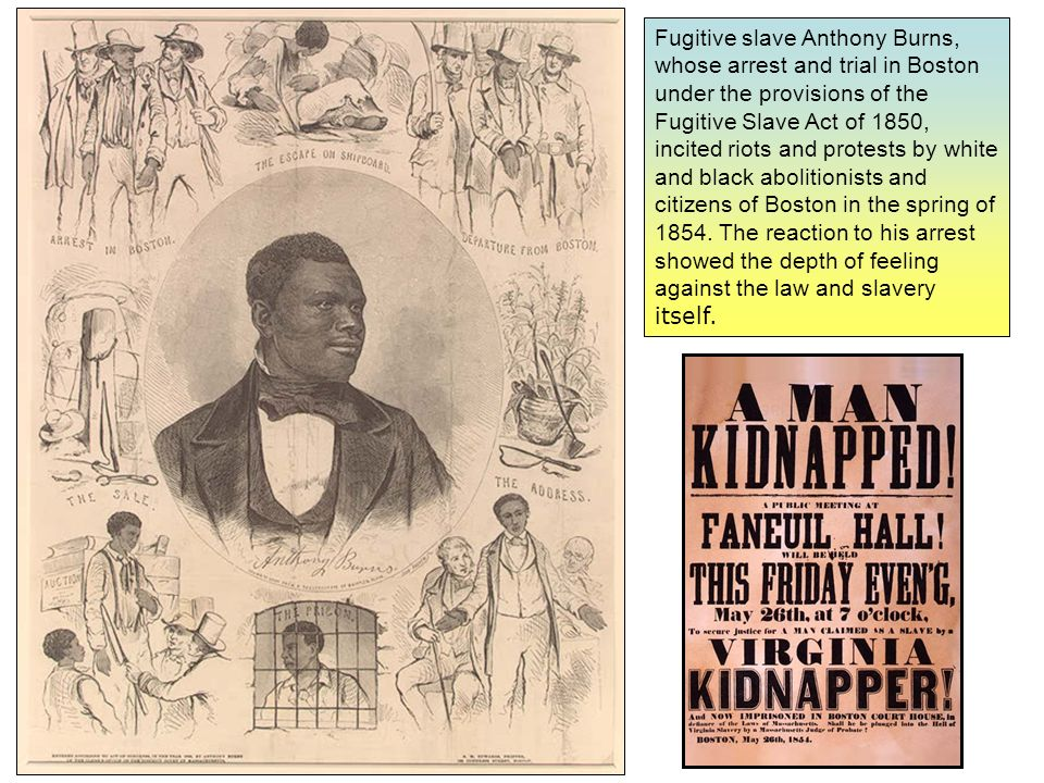 Fugitive slave Anthony Burns, whose arrest and trial in Boston under the provisions of the Fugitive Slave Act of 1850, incited riots and protests by white and black abolitionists and citizens of Boston in the spring of 1854.