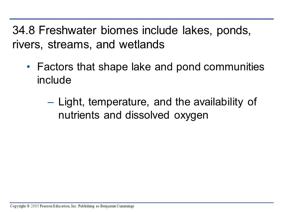 34.8 Freshwater biomes include lakes, ponds, rivers, streams, and wetlands