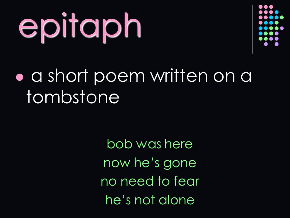 epitaph a short poem written on a tombstone bob was here now he's gone