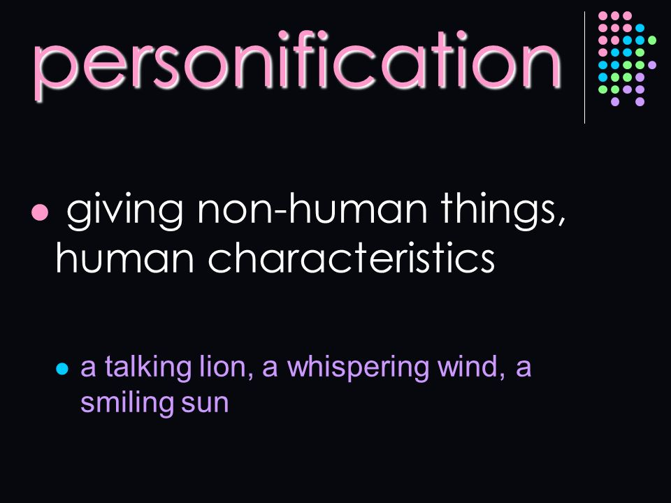 personification giving non-human things, human characteristics