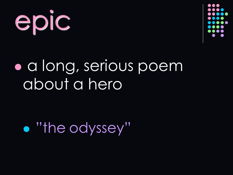 epic a long, serious poem about a hero the odyssey