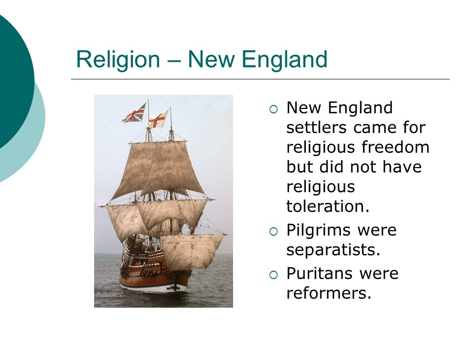 Religion – New England New England settlers came for religious freedom but did not have religious toleration.