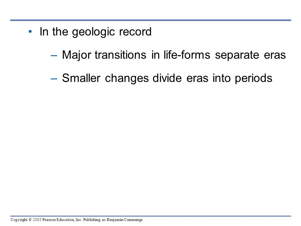 In the geologic record Major transitions in life-forms separate eras.