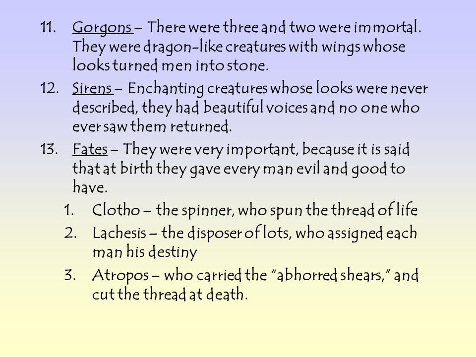 Gorgons – There were three and two were immortal