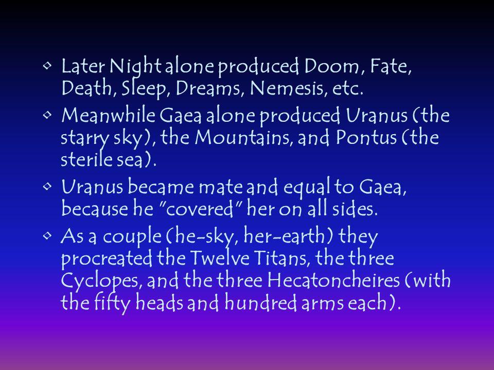 Later Night alone produced Doom, Fate, Death, Sleep, Dreams, Nemesis, etc.