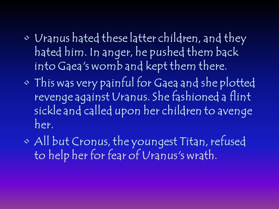 Uranus hated these latter children, and they hated him