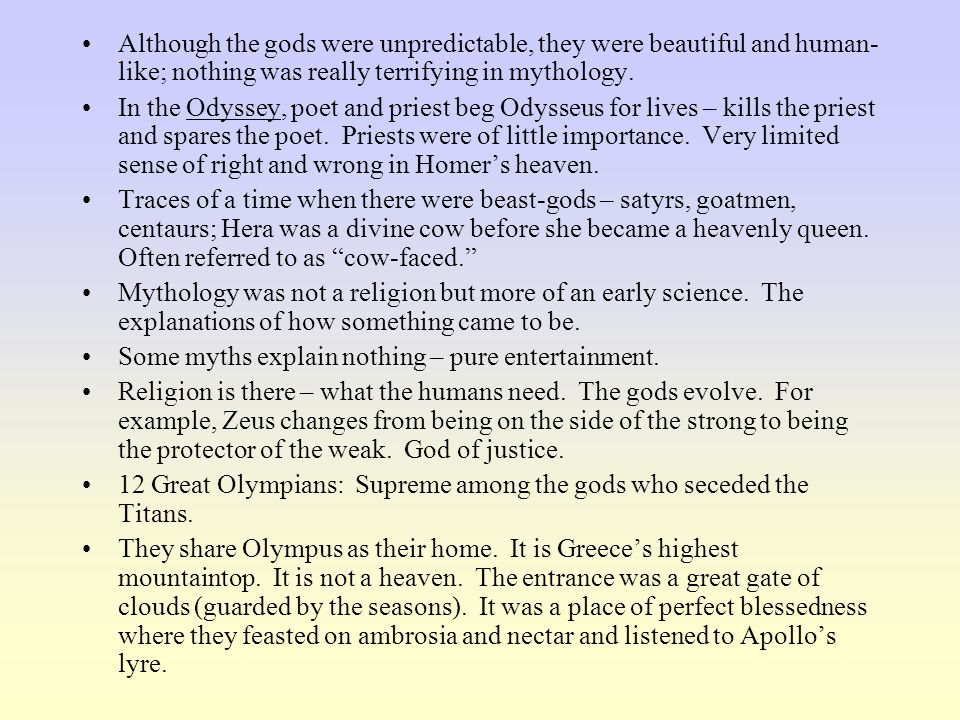 Although the gods were unpredictable, they were beautiful and human-like; nothing was really terrifying in mythology.