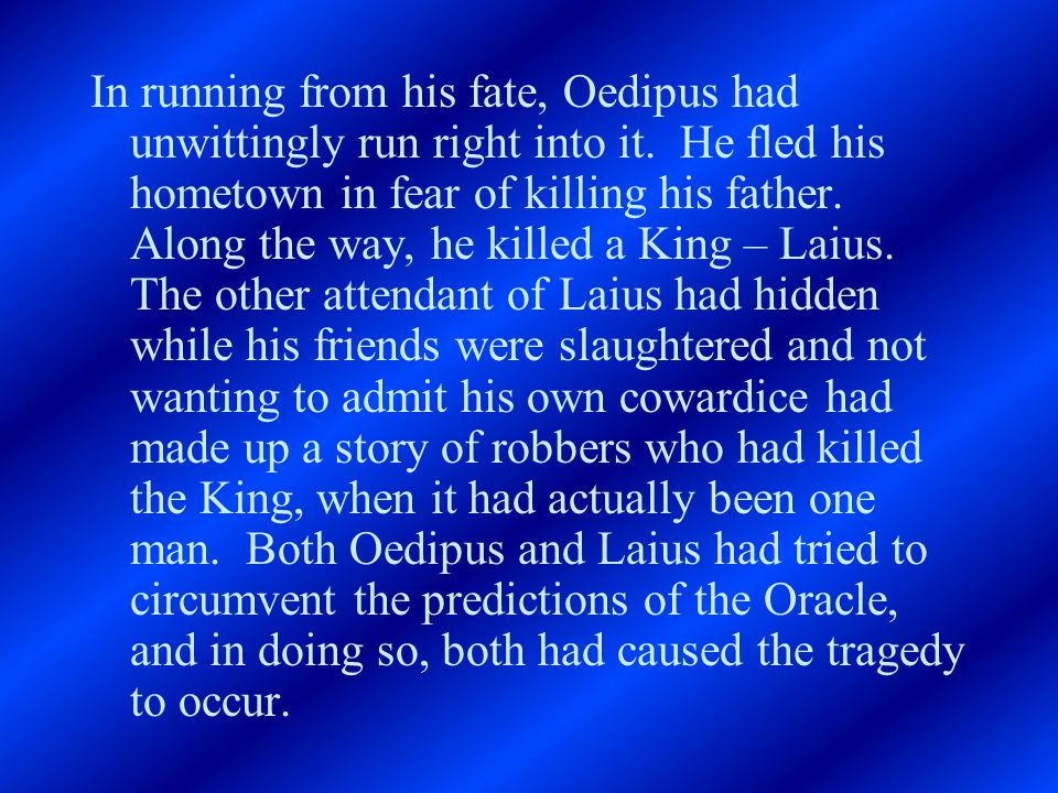 In running from his fate, Oedipus had unwittingly run right into it