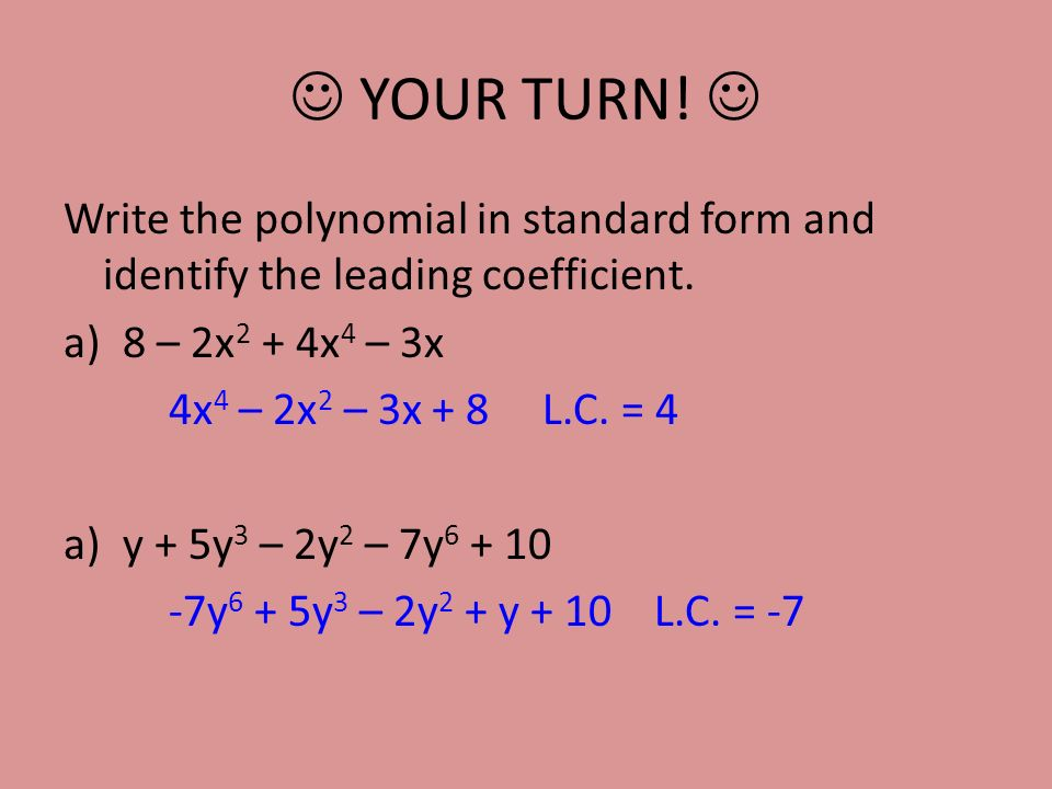 writing polynomials in standard form Write the polynomial in standard form then name the polynomial based on its degree and number of terms 2-11x^2-8x+6x^2 a) q write this polynomial in standard form.