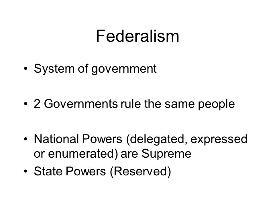 Federalism System of government 2 Governments rule the same people