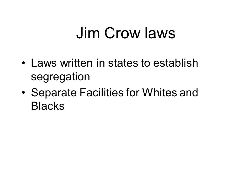 Jim Crow laws Laws written in states to establish segregation