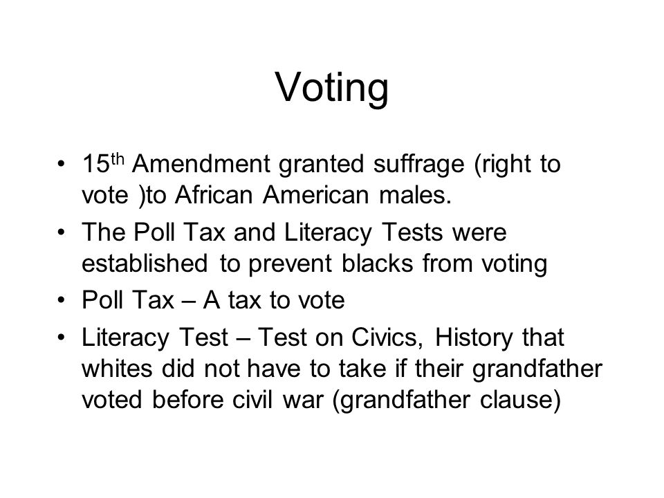 Voting 15th Amendment granted suffrage (right to vote )to African American males.