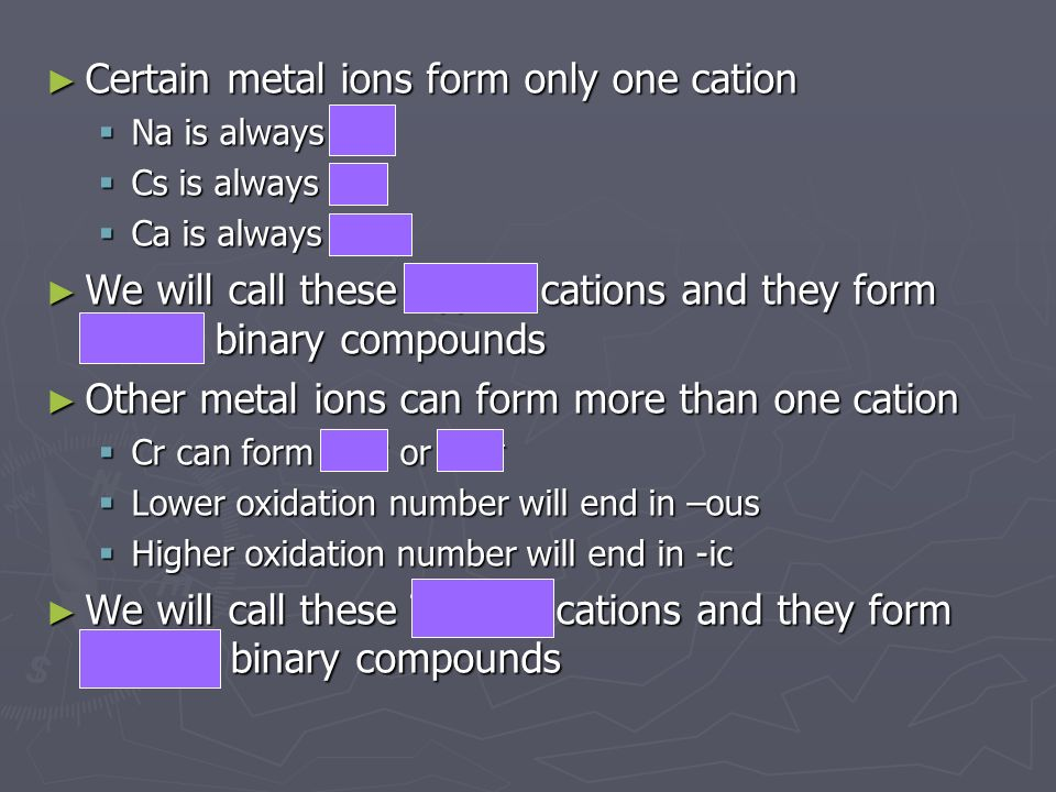 Certain metal ions form only one cation