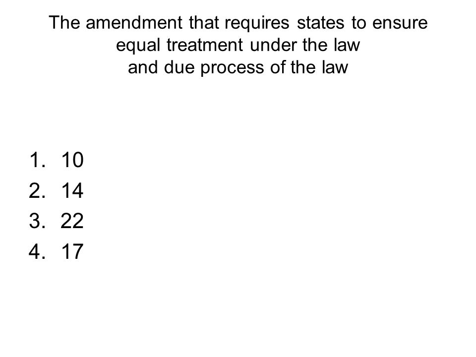 The amendment that requires states to ensure equal treatment under the law and due process of the law