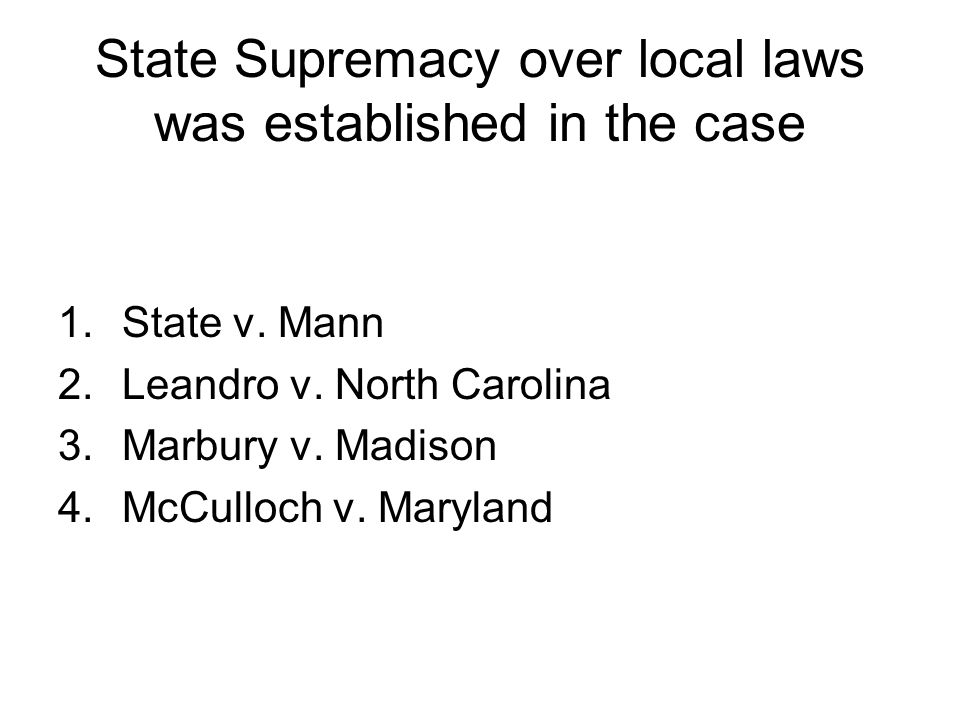 State Supremacy over local laws was established in the case