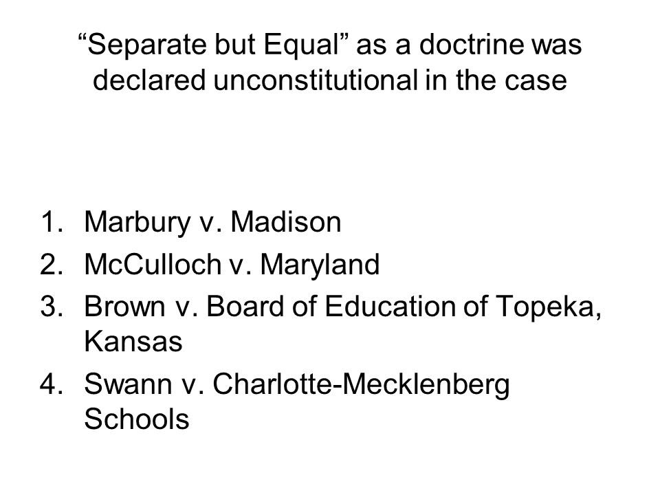 Separate but Equal as a doctrine was declared unconstitutional in the case