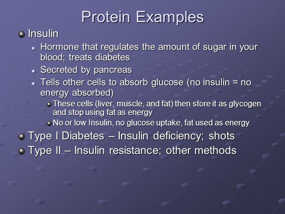 Protein Examples Insulin Type I Diabetes – Insulin deficiency; shots