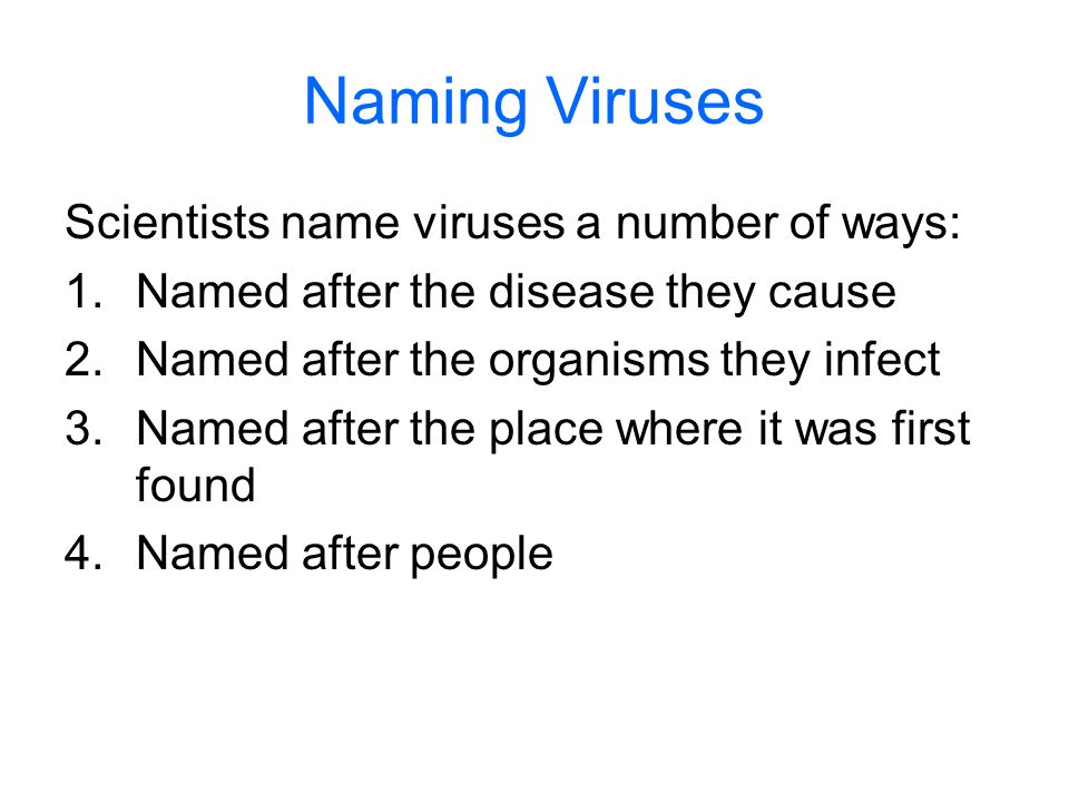 Naming Viruses Scientists name viruses a number of ways: