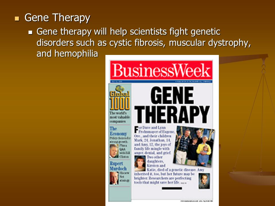 Gene Therapy Gene therapy will help scientists fight genetic disorders such as cystic fibrosis, muscular dystrophy, and hemophilia.