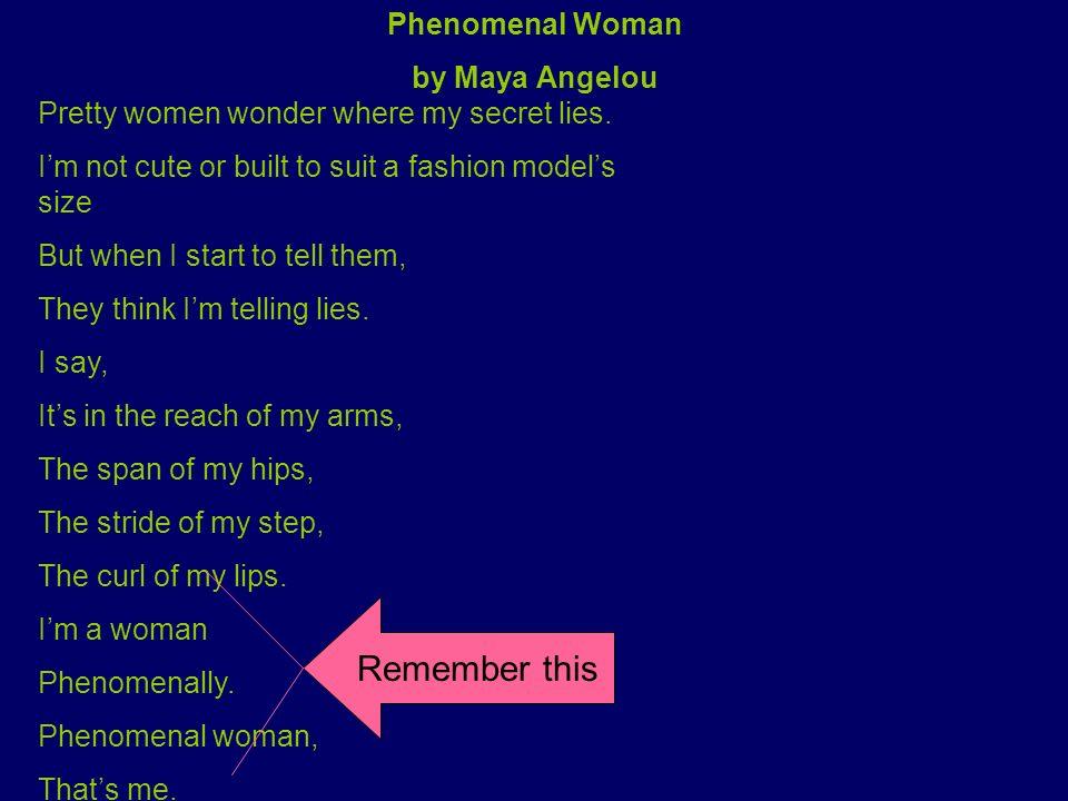Remember this Phenomenal Woman by Maya Angelou