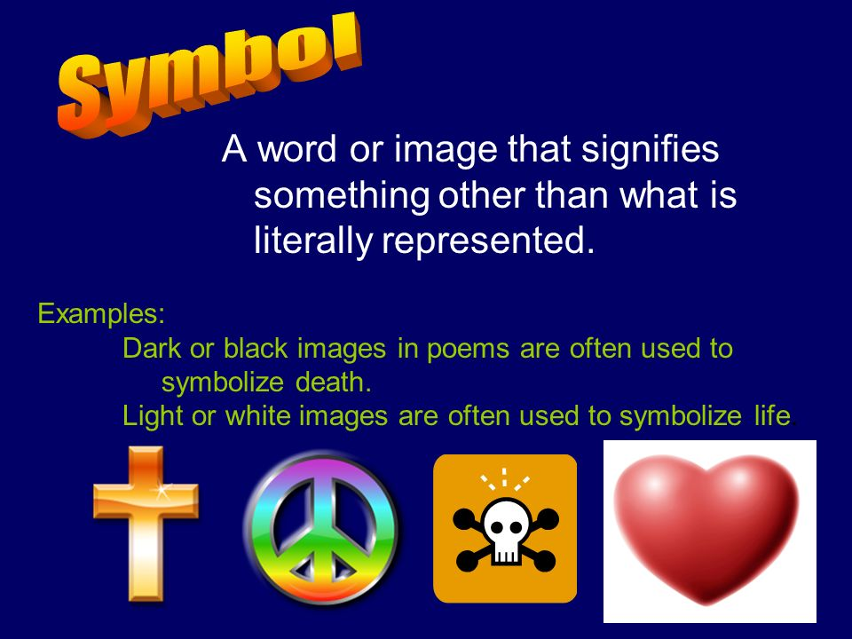 Symbol A word or image that signifies something other than what is literally represented. Examples: