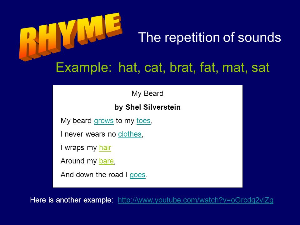 RHYME The repetition of sounds Example: hat, cat, brat, fat, mat, sat