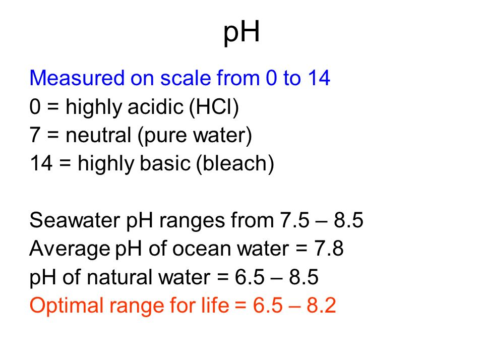 pH Measured on scale from 0 to 14 0 = highly acidic (HCl)