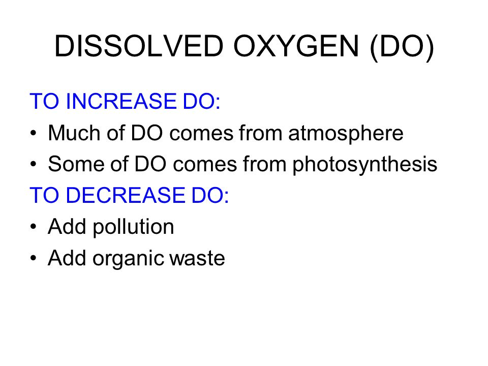 DISSOLVED OXYGEN (DO) TO INCREASE DO: Much of DO comes from atmosphere