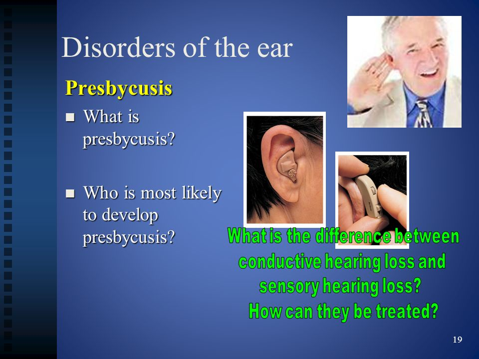 Disorders of the ear Presbycusis What is presbycusis