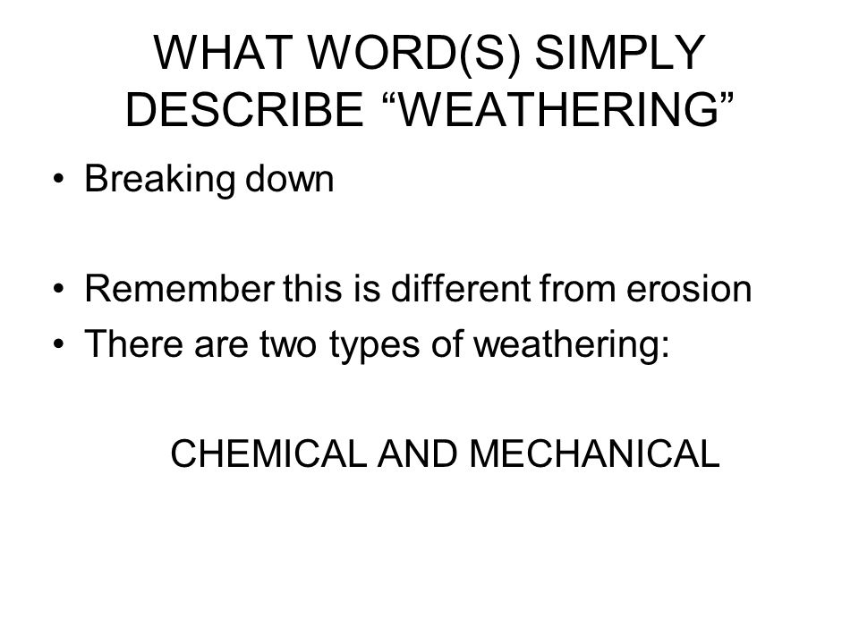 WHAT WORD(S) SIMPLY DESCRIBE WEATHERING