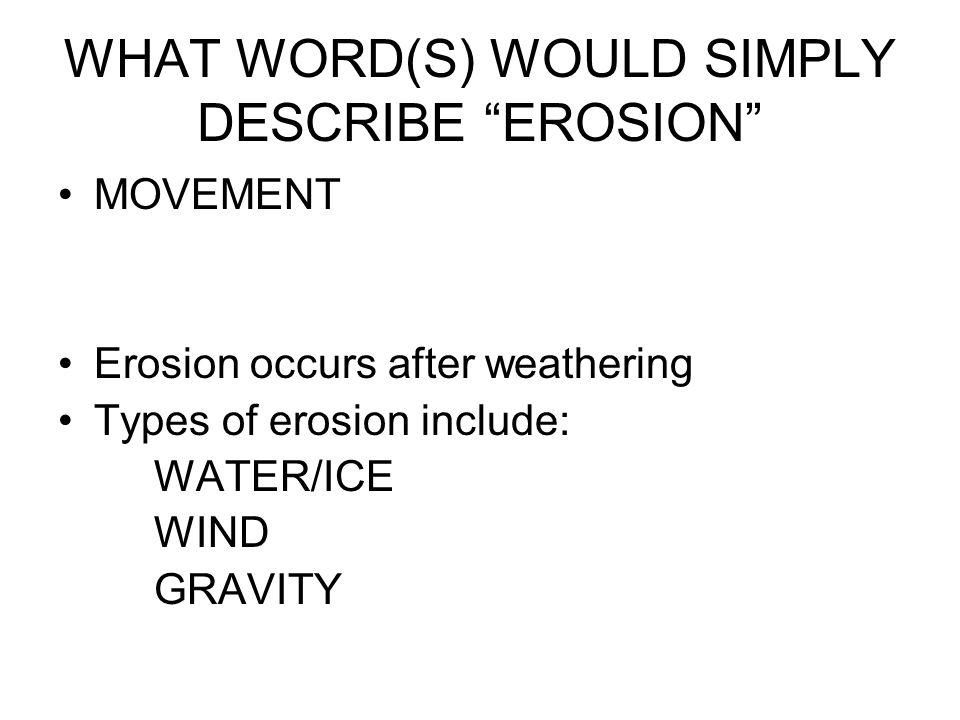 WHAT WORD(S) WOULD SIMPLY DESCRIBE EROSION