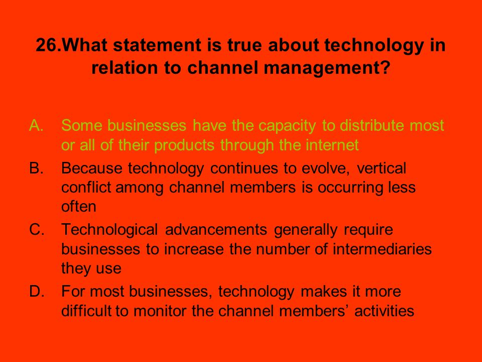 26.What statement is true about technology in relation to channel management