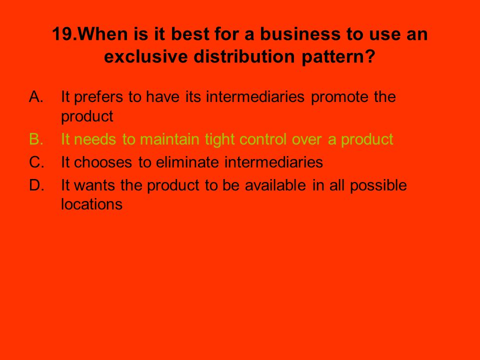 19.When is it best for a business to use an exclusive distribution pattern