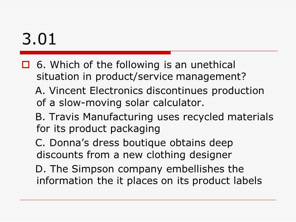 3.01 6. Which of the following is an unethical situation in product/service management